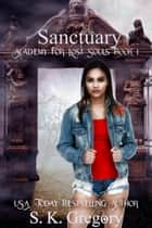 Sanctuary: Academy For Lost Souls Book 1 - Academy For Lost Souls, #2 ebook by S. K. Gregory