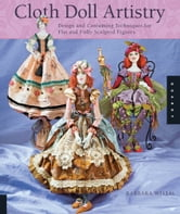 Cloth Doll Artistry - Design and Costuming Techniques for Flat and Fully Sculpted Figures ebook by Barbara Willis
