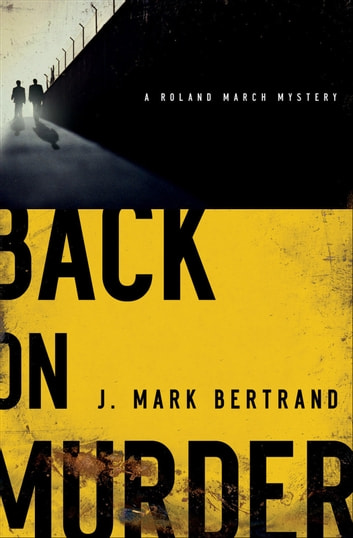 Back on Murder (A Roland March Mystery Book #1) ebook by J. Mark Bertrand