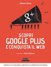 Scopri google plus e conquista il web ebook by Salvatore Russo