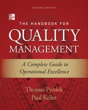 The Handbook for Quality Management, Second Edition : A Complete Guide to Operational Excellence - A Complete Guide to Operational Excellence ebook by Thomas Pyzdek, Paul Keller