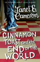 Cinnamon Toast and the End of the World ebook by Janet E. Cameron