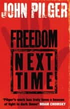 Freedom Next Time eBook by John Pilger