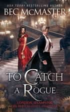 To Catch A Rogue - London Steampunk vampire romance ebook by Bec McMaster