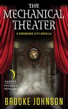 The Mechanical Theater - A Chroniker City Novella ebook by Brooke Johnson
