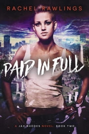 Paid in Full - The Jax Rhoades Series, #2 ebook by Rachel Rawlings
