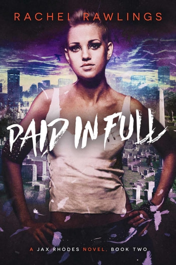 Paid in Full - The Jax Rhodes Series, #2 ebook by Rachel Rawlings