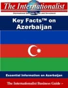 Key Facts on Azerbaijan - Essential Information on Azerbaijan ebook by Patrick W. Nee