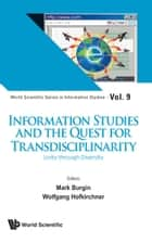 Information Studies and the Quest for Transdisciplinarity - Unity through Diversity ebook by Mark Burgin, Wolfgang Hofkirchner