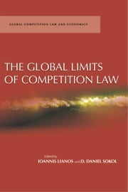 The Global Limits of Competition Law ebook by D. Sokol,Ioannis Lianos