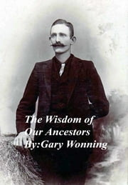 The Wisdom of our Ancestors ebook by Gary Wonning