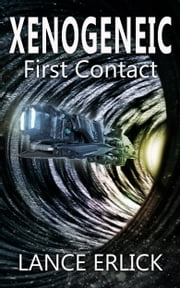 Xenogeneic: First Contact ebook by Lance Erlick