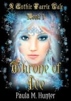 Throne of Ice - A Gothic Faerie Tale ebook by Paula M. Hunter