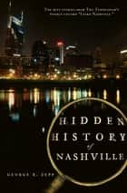 Hidden History of Nashville ebook by George R. Zepp