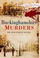 Buckinghamshire Murders ebook by Jonathan Oates