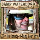 The Camp Waterlogg Chronicles 10 - The Best of the Comedy-O-Rama Hour, Season 6 audiobook by Joe Bevilacqua, Lorie Kellogg, Pedro Pablo Sacristán,...