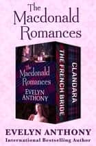 The Macdonald Romances - The French Bride and Clandara ebook by Evelyn Anthony