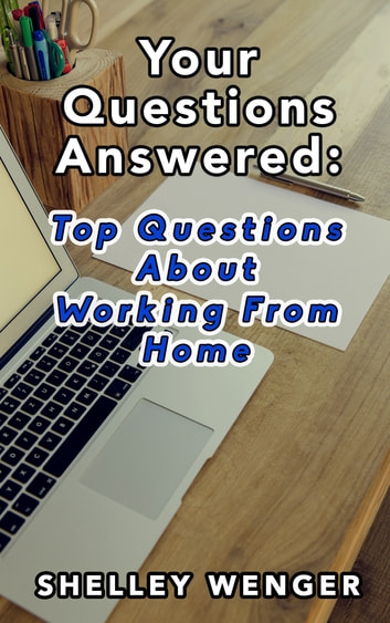Your Questions Answered: Top Questions About Working From Home ebook by Shelley Wenger