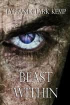 Beast Within (Beasty Series #1) ebook by Tyffani Clark Kemp
