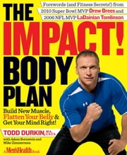 The IMPACT! Body Plan - Build New Muscle, Flatten Your Belly & Get Your Mind Right! ebook by Todd Durkin,Adam Bornstein,Mike Zimmerman