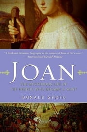 Joan - The Mysterious Life of the Heretic Who Became a Saint ebook by Kobo.Web.Store.Products.Fields.ContributorFieldViewModel