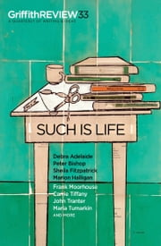 Griffith REVIEW 33 - Such is Life ebook by Julianne Schultz