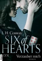 Six of Hearts - Verzauber mich ebook by L. H. Cosway,Susanne Gerold