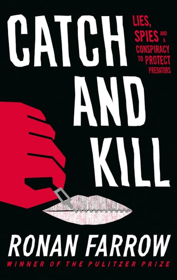 Catch and Kill - Lies, Spies and a Conspiracy to Protect Predators ebook by Ronan Farrow