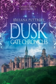 The Dusk Gate Chronicles Omnibus Edition: Books 1-4 - Dusk Gate Chronicles ebook by Breeana Puttroff