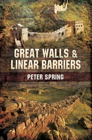 Great Walls and Linear Barriers ebook by Peter  Spring
