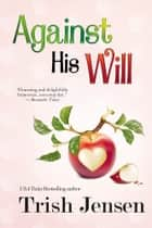 Against His Will ebook by Trish Jensen