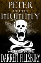 Peter And The Mummy (Volume Four) ebook by Darren Pillsbury