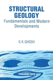 Structural Geology: Fundamentals and Modern Developments ebook by Ghosh, S.K.