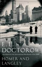 Homer And Langley ebook by E. L. Doctorow