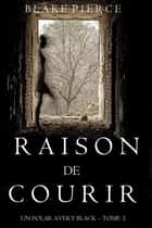Raison de Courir (Un Polar Avery Black – Tome 2) ebook by Blake Pierce