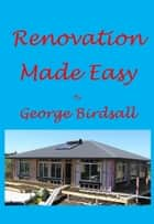 Renovation Made Easy ebook by George Birdsall