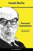 Personal Impressions - Third Edition ebook by Isaiah Berlin, Henry Hardy, Hermione Lee,...