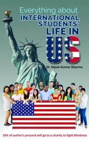 Everything about International Students' Life in US ebook by Dipak Kumar Sharma