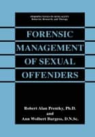 Forensic Management of Sexual Offenders ebook by Robert Alan Prentky, Ann Wolbert Burgess