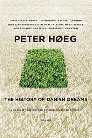 The History of Danish Dreams - A Novel ebook by Peter Høeg,Barbara Haveland