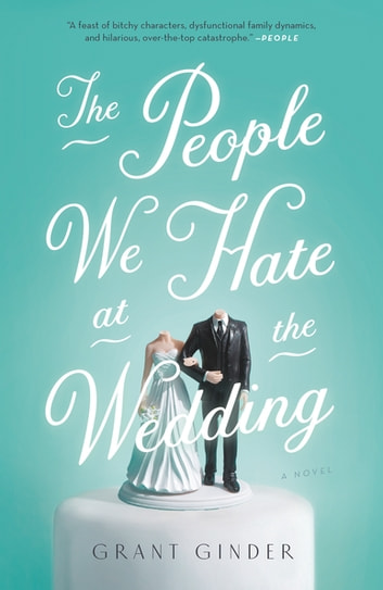 The People We Hate at the Wedding - A Novel ebook by Grant Ginder