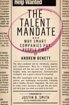 The Talent Mandate - Why Smart Companies Put People First ebook by Andrew Benett, W. Barksdale Maynard, Ann O'Reilly,...
