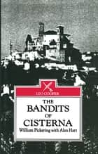 The Bandits of Cisterna ebook by William Pickering, Alan Hart