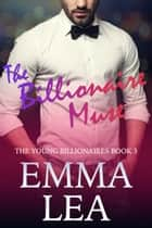 The Billionaire Muse - The Young Billionaires Book 3 ebook by Emma Lea