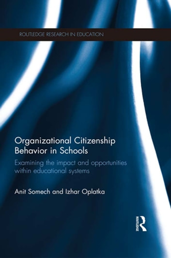 Organizational Citizenship Behavior in Schools - Examining the impact and opportunities within educational systems ebook by Anit Somech,Izhar Oplatka