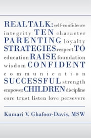 Real Talk: Ten Parenting Strategies to Raise Confident Successful Children ebook by Kumari Ghafoor-Davis