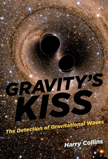 Gravity's Kiss - The Detection of Gravitational Waves ebook by Harry Collins