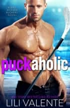 Puck Aholic - A Sexy Standalone Romantic Comedy eBook by Lili Valente