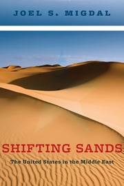 Shifting Sands - The United States in the Middle East ebook by Joel S. Migdal