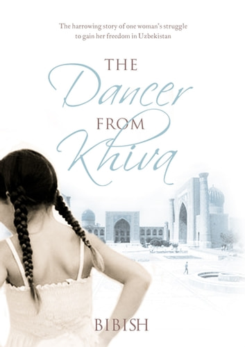 The Dancer from Khiva - A Memoir ebook by Bibish